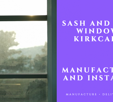 Sash and Case Windows Kirkcaldy: Manufacturer and Installer
