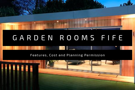 Garden Rooms Fife - Features, Cost and Planning Permission