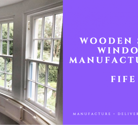 Wooden Sash Window Manufacturers: Fife