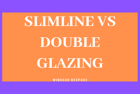 SLIMLINE VS DOUBLE GLAZING