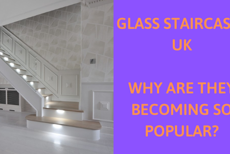 Glass Staircases UK | Why Are They Becoming So Popular