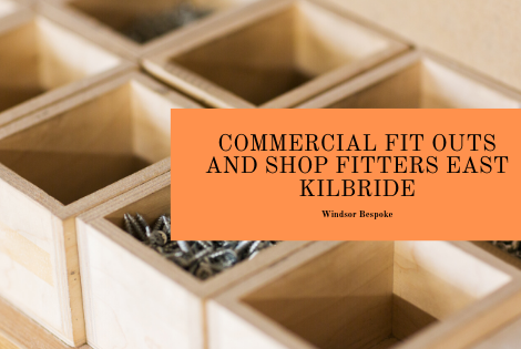 Commercial Fit Outs and Shop Fitters East Kilbride
