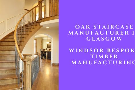 Oak Staircase Manufacturer Glasgow