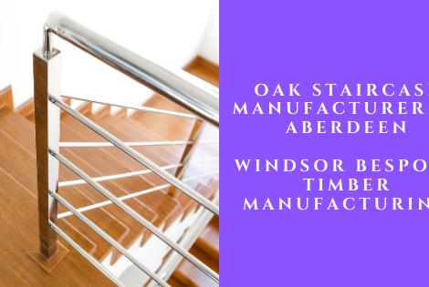 Oak Staircase Manufacturer Aberdeen
